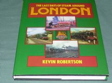 LAST DAYS OF STEAM AROUND LONDON ; THE (Robertson 1985)